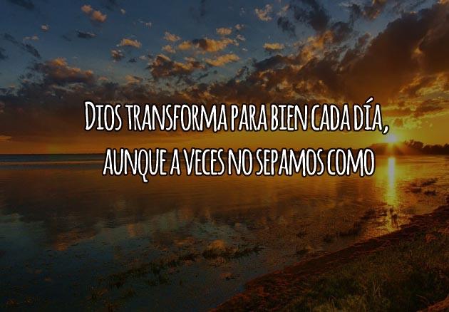Dios nos transforma para bien