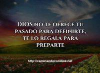 Dios no te ofrece un pasado sino para prepararte frases cortas lindas